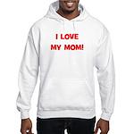 I Love My Mom! (red) Hooded Sweatshirt