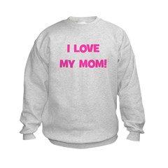 I Love My Mom! (pink) Sweatshirt