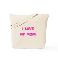 I Love My Mom! (pink) Tote Bag