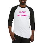 I Love My Mom! (pink) Baseball Jersey
