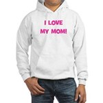 I Love My Mom! (pink) Hooded Sweatshirt