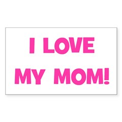 I Love My Mom! (pink) Rectangle Decal