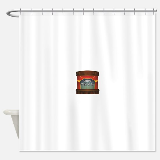 show must go on Shower Curtain