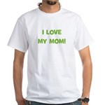 I Love My Mom! (green) White T-Shirt
