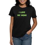 I Love My Mom! (green) Women's Dark T-Shirt