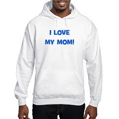 I Love My Mom! (blue) Hoodie