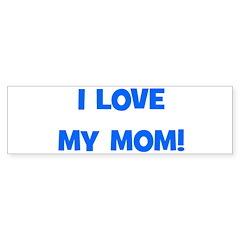 I Love My Mom! (blue) Bumper Sticker