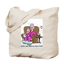 Girls Just Want to have FUN! Tote Bag