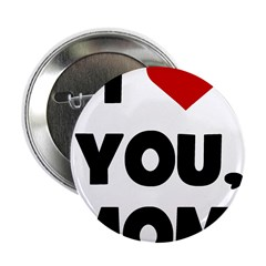 I Love (heart) You Mom Button