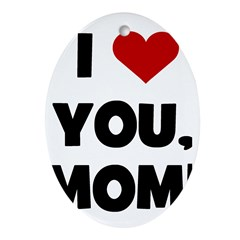 I Love (heart) You Mom Oval Ornament