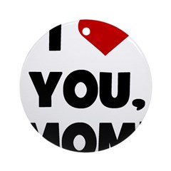 I Love (heart) You Mom Ornament (Round)