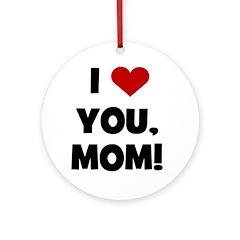 I Love (heart) You Mom Ornament (Round)