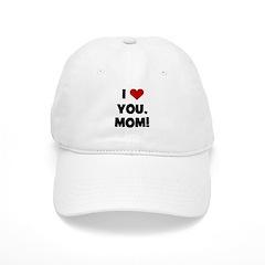 I Love (heart) You Mom Baseball Cap