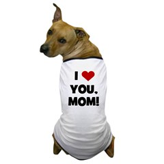 I Love (heart) You Mom Dog T-Shirt
