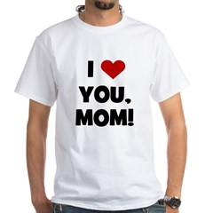 I Love (heart) You Mom White T-Shirt