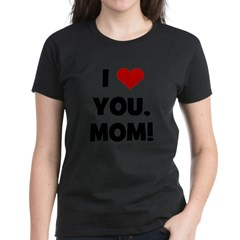 I Love (heart) You Mom Tee