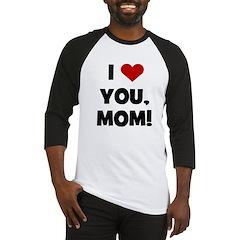 I Love (heart) You Mom Baseball Jersey