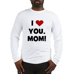 I Love (heart) You Mom Long Sleeve T-Shirt