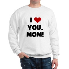 I Love (heart) You Mom Sweatshirt