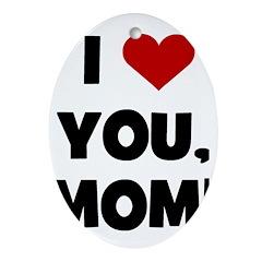I Love (heart) You Mom Oval Ornament