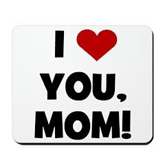 I Love (heart) You Mom Mousepad