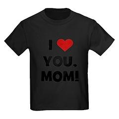 I Love (heart) You Mom T
