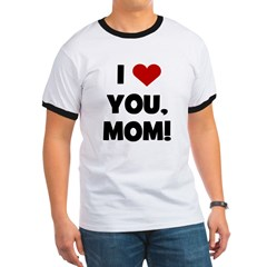 I Love (heart) You Mom T