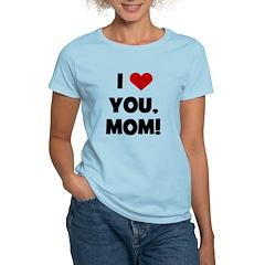 I Love (heart) You Mom T-Shirt