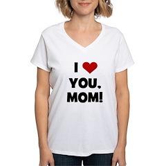 I Love (heart) You Mom Shirt