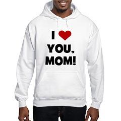I Love (heart) You Mom Hoodie
