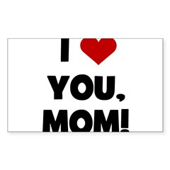 I Love (heart) You Mom Rectangle Decal