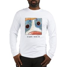 oh good.jpg Long Sleeve T-Shirt
