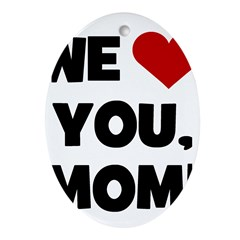 We (heart) Love You Mom Oval Ornament