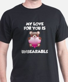 My Love For You Is Unbearable T-Shirt