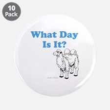 """What Day Is It 3.5"""" Button (10 pack)"""