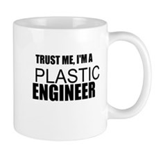 Trust Me, Im A Plastics Engineer Mugs