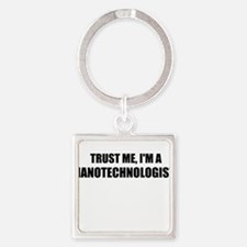 Trust Me, Im A Nanotechnologist Keychains