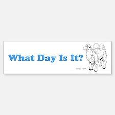 What Day Is It Bumper Bumper Bumper Sticker