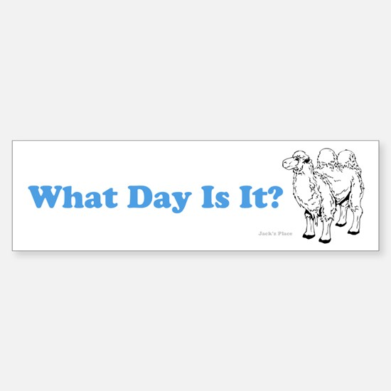 What Day Is It Bumper Bumper Bumper Sticker