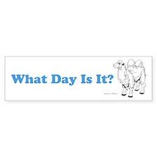 What Day Is It Bumper Bumper Sticker