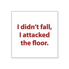 I Didn't Fall, I Attacked The Floor Square Sticker