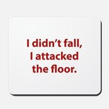 I Didn't Fall, I Attacked The Floor Mousepad