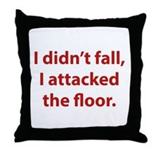 I Didn't Fall, I Attacked The Floor Throw Pillow