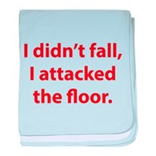 I Didn't Fall, I Attacked The Floor baby blanket
