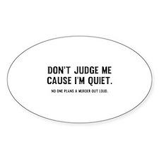 Don't Judge Me Cause I'm Quiet Decal
