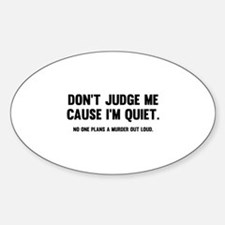 Don't Judge Me Cause I'm Quiet Decal