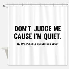 Don't Judge Me Cause I'm Quiet Shower Curtain