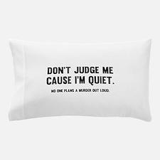 Don't Judge Me Cause I'm Quiet Pillow Case