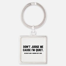Don't Judge Me Cause I'm Quiet Square Keychain