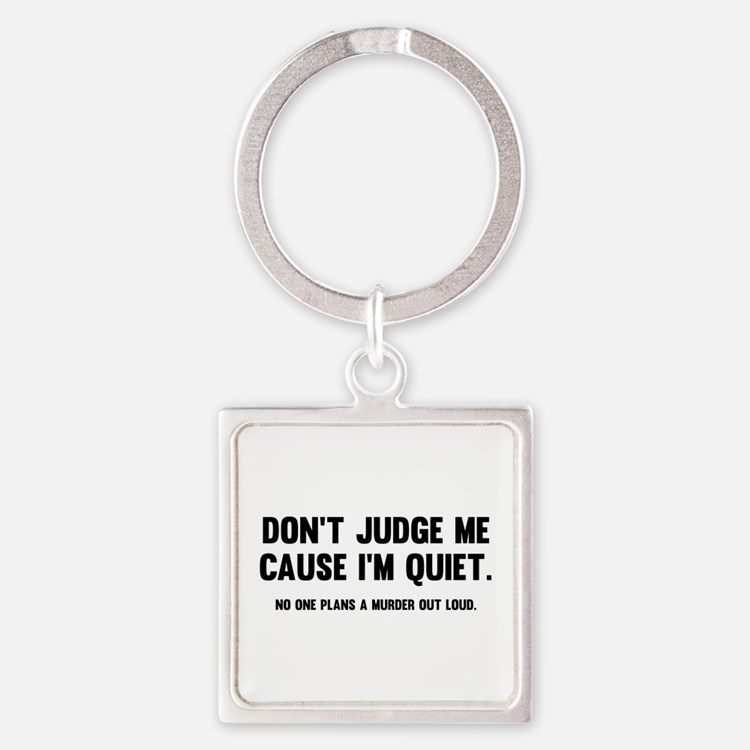 Don't Judge Me Cause I'm Quiet Square Keychain